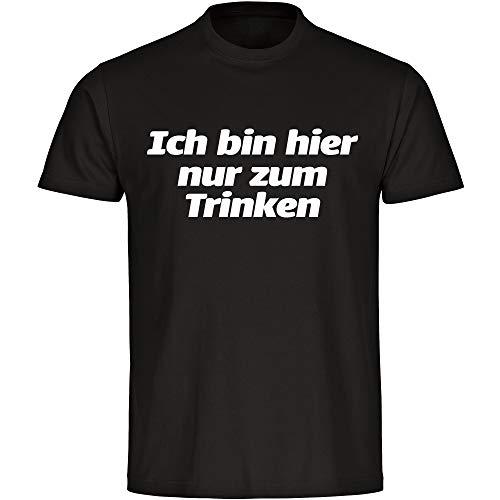 T-Shirt Ich Bin Hier nur zum Trinken schwarz Herren Größe S bis 5XL - Lustig Witzig Sprüche Party Geschenk Funshirt