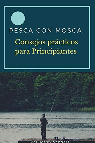 PESCA CON MOSCA: Consejos prácticos para Principiantes