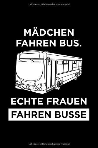 Mädchen Fahren Bus Echte Frauen Fahren Busse: Liniertes Notizbuch Din-A5 Heft für Notizen