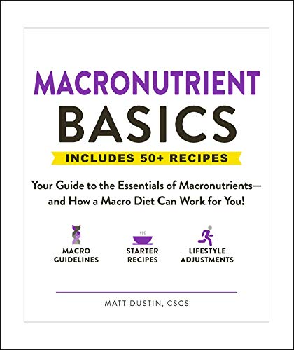 Macronutrient Basics: Your Guide to the Essentials of Macronutrients―and How a Macro Diet Can Work for You!