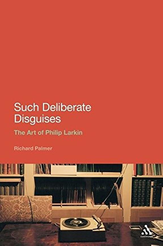 見積り重要穀物Such Deliberate Disguises: The Art of Philip Larkin (Continuum Literary Studies)