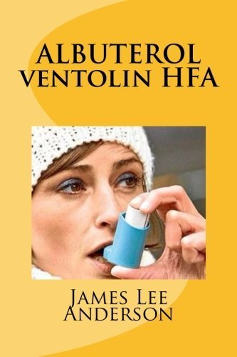 ALBUTEROL (Ventolin HFA): Treats Bronchospasm in Patients with Asthma, Bronchitis, Emphysema, and other Lung Diseases by James Lee Anderson (2015-03-19)