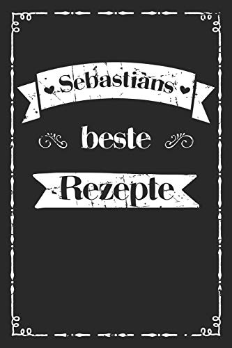 Sebastians beste Rezepte: personalisiertes A5 Kochbuch zum selber schreiben I Personalisierte Geschenke für Männer Väter und Hobbyköche zum Geburtstag ... für 100 Rezepte mit Inhaltsverzeichnis