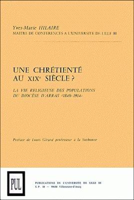 Une chrétienté au XIXe siècle ? : La vie religieuse des populations du diocèse d'Arras (1840-1914) 2 volumes PDF Books