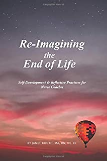 Re-Imagining the End of Life: Self-Development & Reflective Practices for Nurse Coaches