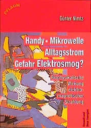 Handy, Mikrowelle, Alltagsstrom - Gefahr Elektrosmog?: Die biophysikalische Wirkung elektromagnetischer Strahlung
