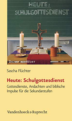 Heute: Schulgottesdienst: Gottesdienste, Andachten und biblische Impulse für die Sekundarstufen (Dienst am Wort. 145)