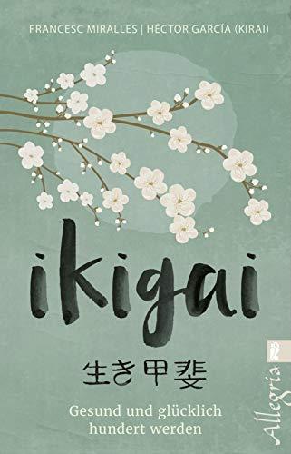 Ikigai: Gesund und glücklich hundert werden