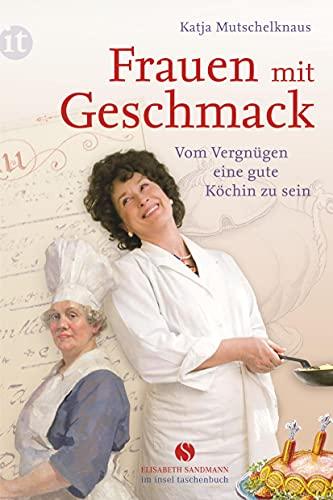 Frauen mit Geschmack: Vom Vergnügen, eine gute Köchin zu sein (Elisabeth Sandmann im it)