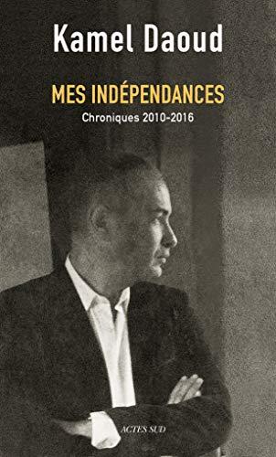 Mes indépendances : chroniques 2010-2016 (Essais sciences humaines et politiques)