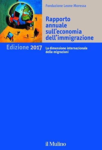 Rapporto annuale sull'economia dell'immigrazione. Edizione 2017: La dimensione internazionale delle migrazioni (Il Mulino) (Italian Edition)