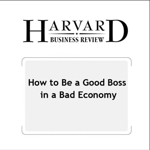 How to Be a Good Boss in a Bad Economy (Harvard Business Review) audiobook cover art