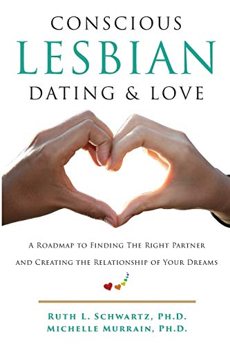 Compare Textbook Prices for Conscious Lesbian Dating & Love: A Roadmap to Finding the RIght Partner and Creating the Relationship of your Dreams Conscious Lesbian Guides Volume 1  ISBN 9780996558822 by Schwartz Ph.D., Ruth L.,Murrain Ph.D., Michelle