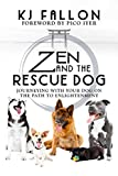 Zen and the Rescue Dog: Journeying with Your Dog on the Path to Enlightenment