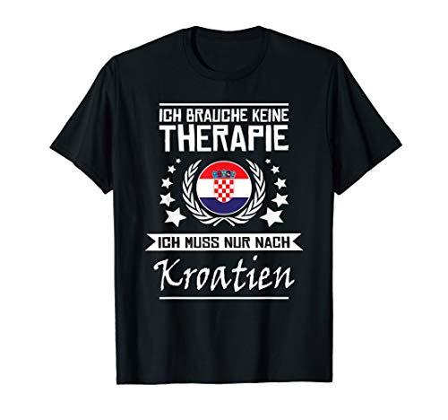 Ich Brauche Keine Therapie Ich Muss Nur Nach Kroatien -Shirt