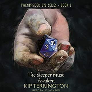 The Sleeper Must Awaken     Twenty-Sided Eye, Book 3              By:                                                                                                                                 Kip Terrington                               Narrated by:                                                                                                                                 JD Jackson                      Length: 17 hrs and 9 mins     3 ratings     Overall 4.3