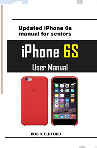 iPhone 6S User Manual: Updated iPhone 6s manual for seniors (English Edition)
