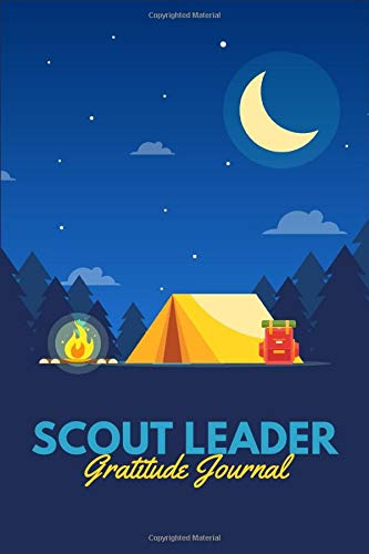 Scout Leader Gratitude Journal: Funny Diary for Scoutmaster & Troop Leader to Express Appreciation - Personalized Themed Gift Idea on Birthday