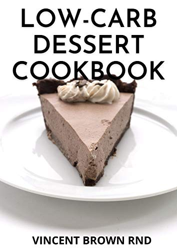 LOW CARB-DESSERT COOKBOOK: The Essential Guide and Recipes on Low Carb-Desserts