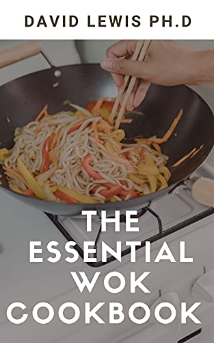 The Essential Wok Cookbook : Easy and Satisfying Recipes (English Edition)