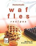 Homemade Waffles Recipes: Waffles for Breakfast Ideas