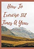 How To Exercise 312 Times A Year: When to Say Yes, How to Say No To Take Control of Your Life (English Edition)