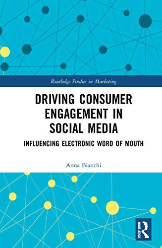 Driving Consumer Engagement in Social Media: Influencing Electronic Word of Mouth (Routledge Studies in Marketing) (English Edition)