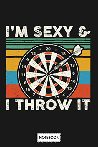 Darts I'm Sexy & I Throw It Dart Player Gift Notebook: Lined College Ruled Paper, Journal, Matte Finish Cover, Planner, Diary, 6x9 120 Pages