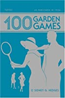 100 Garden Games: As published in 1936