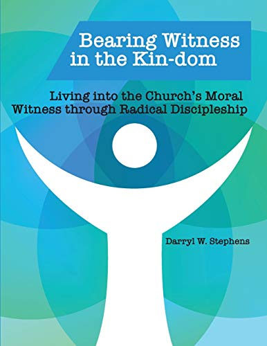 Compare Textbook Prices for Bearing Witness in the Kin-dom: Living into the Church's Moral Witness through Radical Discipleship  ISBN 9781952501135 by Stephens, Darryl W.