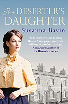 The Deserter's Daughter: A compelling story of heartache and hardship, perfect for fans of Lyn Andrews and Polly Heron by [Susanna Bavin]