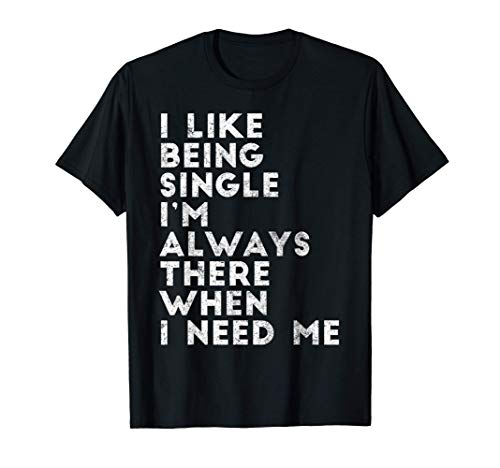 Funny Gift - I Like Being Single I'm Always There When T-Shirt