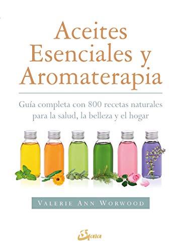 Aceites esenciales y aromaterapia. Guía completa con 800...