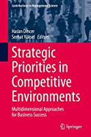 Strategic Priorities in Competitive Environments: Multidimensional Approaches for Business Success (Contributions to Management Science)