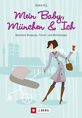 Kinderwagen München: Besondere Shopping-, Freizeit- und Wellnesstipps. München mit Baby neu entdecken. Geheimtipps für Ausflüge mit Kindern in München; mein Baby, München & Ich.