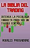 LA BIBLIA DEL TRADING: Obtenga una psicologia correcta para ser un trade rentable. Cambie sus creencias sobre el mercado