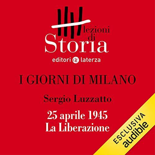 I giorni di Milano - 25 aprile 1945. La Liberazione copertina