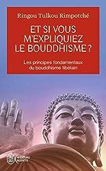 livre Et si vous m'expliquiez le bouddhisme ? : Les principes fondamentaux du bouddhisme tibétain