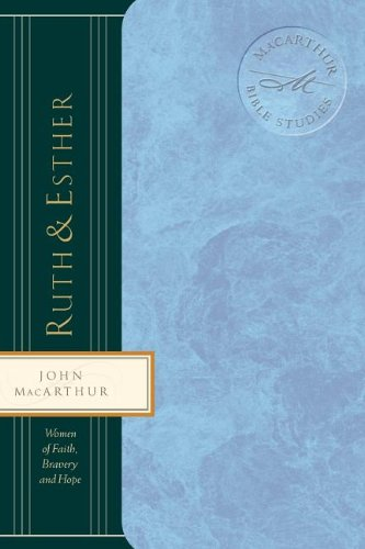 Ruth & Esther: Women of Faith, Bravery, and Hope (MacArthur Bible Studies)