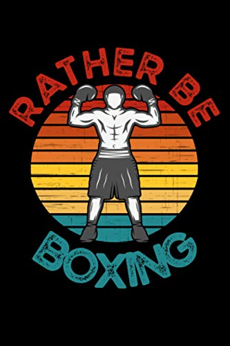 Rather Be Boxing: Funny, Gag, Boxing Themed Lined Notebook Gift Idea For Boxers and Boxing Fans