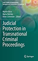 Judicial Protection in Transnational Criminal Proceedings (Legal Studies in International, European and Comparative Criminal Law, 5)