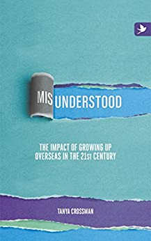Misunderstood: The impact of growing up overseas in the 21st century (English Edition) por [Tanya Crossman]