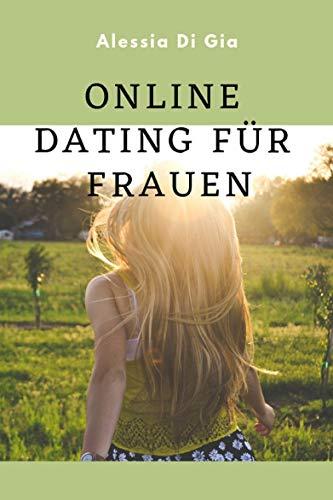 Online Dating für Frauen, Tinder, Loovo und Co.: Dating, Traummann finden, Partnerschaft (German Edition)