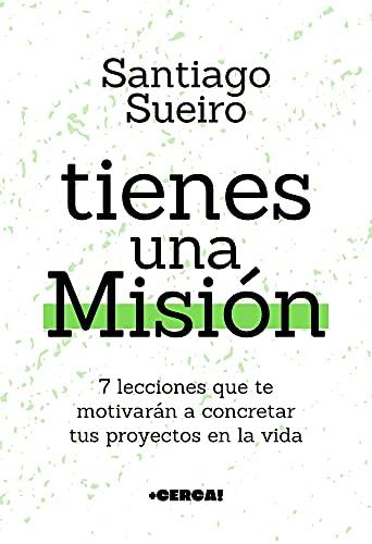 Tienes una Misión: 7 lecciones que te motivarán a concretar tus proyectos en la vida (Desarrollo Personal y Autoayuda)