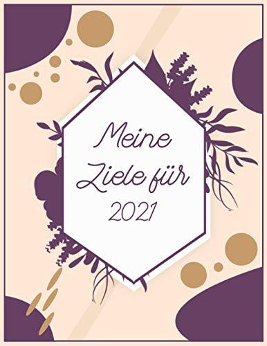 Meine Ziele für 2021: Kreatives Journal zum Ausfüllen und Gestalten für Neujahrsvorsätze, Vorsätze, Ideen, Träume, Ziele erreichen, Produktivität ... Wohlbefinden, Abnehmen, Sport Journal