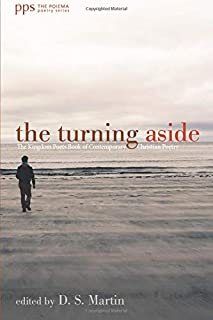 The Turning Aside: The Kingdom Poets Book of Contemporary Christian Poetry (Poiema Poetry)