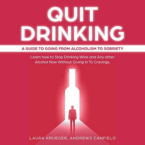 Quit Drinking: A Guide to Going from Alcoholism to Sobriety     Learn How to Stop Drinking Wine and Any Other Alcohol Now Without Giving In to Cravings              By:                                                                                                                                 Laura Krueger,                                                                                        Andrews Canfield                               Narrated by:                                                                                                                                 Jim Rising                      Length: 3 hrs and 21 mins     25 ratings     Overall 5.0