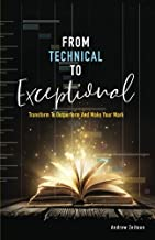 From Technical to Exceptional: Transform to Outperform and Make Your Mark