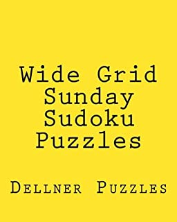 Wide Grid Sunday Sudoku Puzzles: Sudoku Puzzles From The Dellner Collection