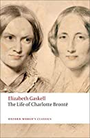 The Life of Charlotte Bronte (Oxford World's Classics)